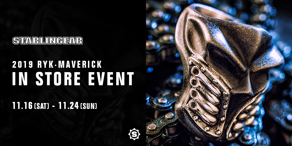 STARLINGEAR 2019 RYK・MAVERICK IN STORE EVENT